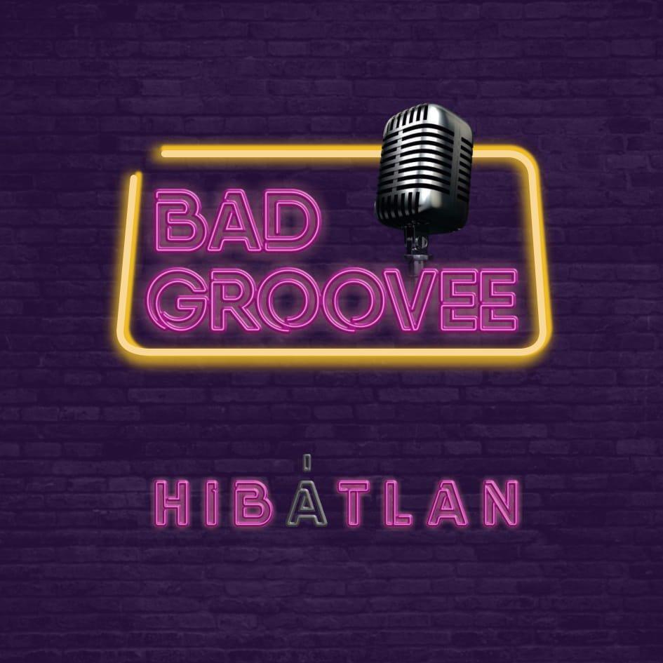 Bad Groovee - Hibátlan